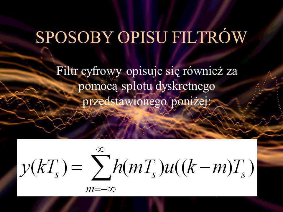 9 SPOSOBY OPISU FILTRÓW Można też opisać filtr za pomoc przekształcenia Z Funkcja H(z) jest transmitancją liniowego stacjonarnego układu dyskretnego.