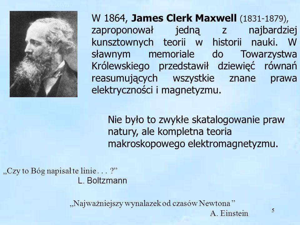 5 W 1864, James Clerk Maxwell (1831-1879), zaproponował jedną z najbardziej kunsztownych teorii w historii nauki. W sławnym memoriale do Towarzystwa K