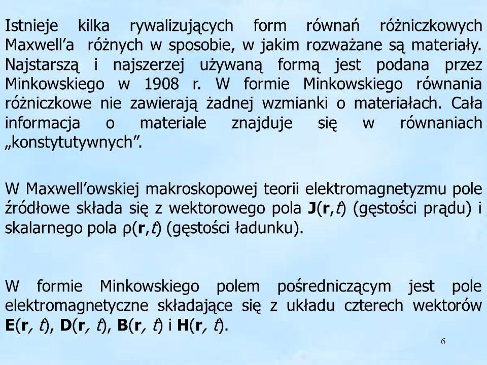 7 W formie Maxwell–Minkowskiego równania pola to cztery równania różniczkowe: i równanie ciągłości Prawo Faradaya Prawo Amperea Prawo Gaussa Magnetyczne prawo Gaussa W jednostkach SI: E (V/m), B (T), H (A/m), D (C/m 2 ) forma Minkowskiego2