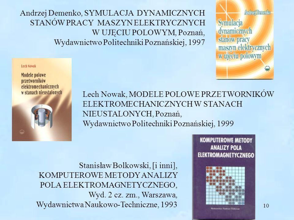 10 Andrzej Demenko, SYMULACJA DYNAMICZNYCH STANÓW PRACY MASZYN ELEKTRYCZNYCH W UJĘCIU POLOWYM, Poznań, Wydawnictwo Politechniki Poznańskiej, 1997 Lech