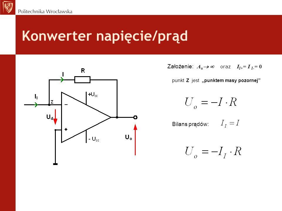 Konwerter napięcie/prąd Bilans prądów: Założenie: A u oraz I I+ = I I- = 0 punkt Z jest punktem masy pozornej