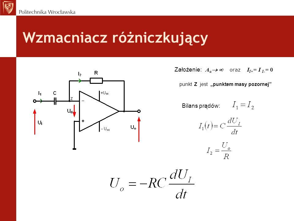 Wzmacniacz różniczkujący Założenie: A u oraz I I+ = I I- = 0 punkt Z jest punktem masy pozornej Bilans prądów: