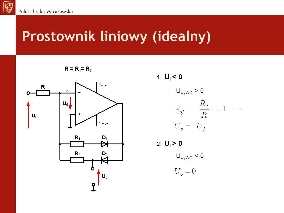 Prostownik liniowy (idealny) R = R 1 = R 2 1. U I < 0 U wyWO > 0 2. U I > 0 U wyWO < 0