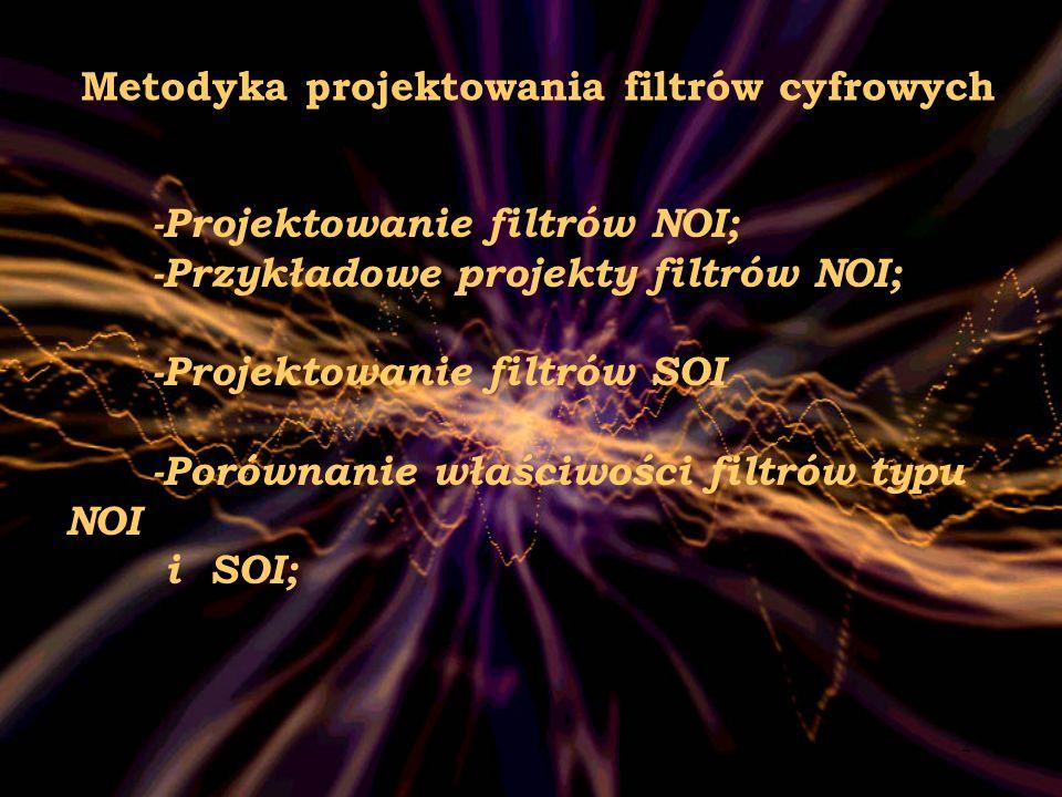 2 -Projektowanie filtrów NOI; -Przykładowe projekty filtrów NOI; -Projektowanie filtrów SOI -Porównanie właściwości filtrów typu NOI i SOI; Metodyka p