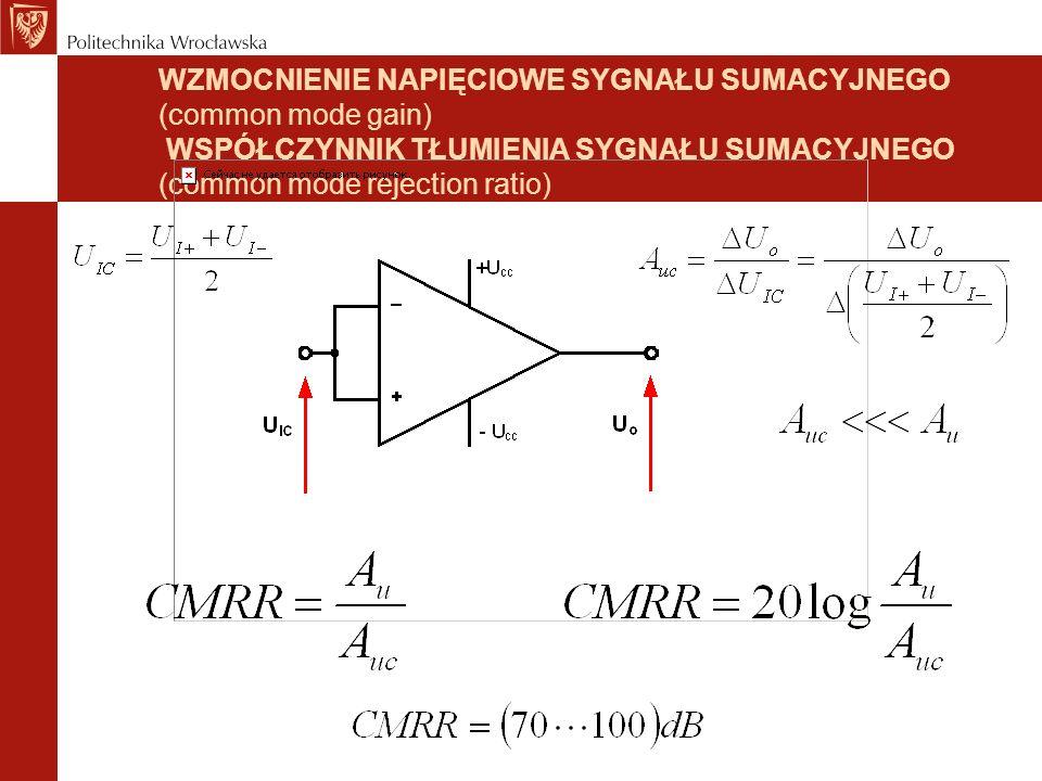 WZMOCNIENIE NAPIĘCIOWE SYGNAŁU SUMACYJNEGO (common mode gain) WSPÓŁCZYNNIK TŁUMIENIA SYGNAŁU SUMACYJNEGO (common mode rejection ratio)