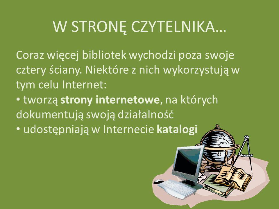 W STRONĘ CZYTELNIKA… Coraz więcej bibliotek wychodzi poza swoje cztery ściany. Niektóre z nich wykorzystują w tym celu Internet: tworzą strony interne
