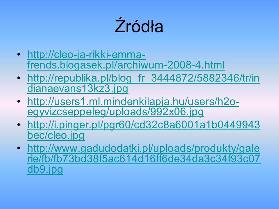 Źródła http://cleo-ja-rikki-emma- frends.blogasek.pl/archiwum-2008-4.htmlhttp://cleo-ja-rikki-emma- frends.blogasek.pl/archiwum-2008-4.html http://rep