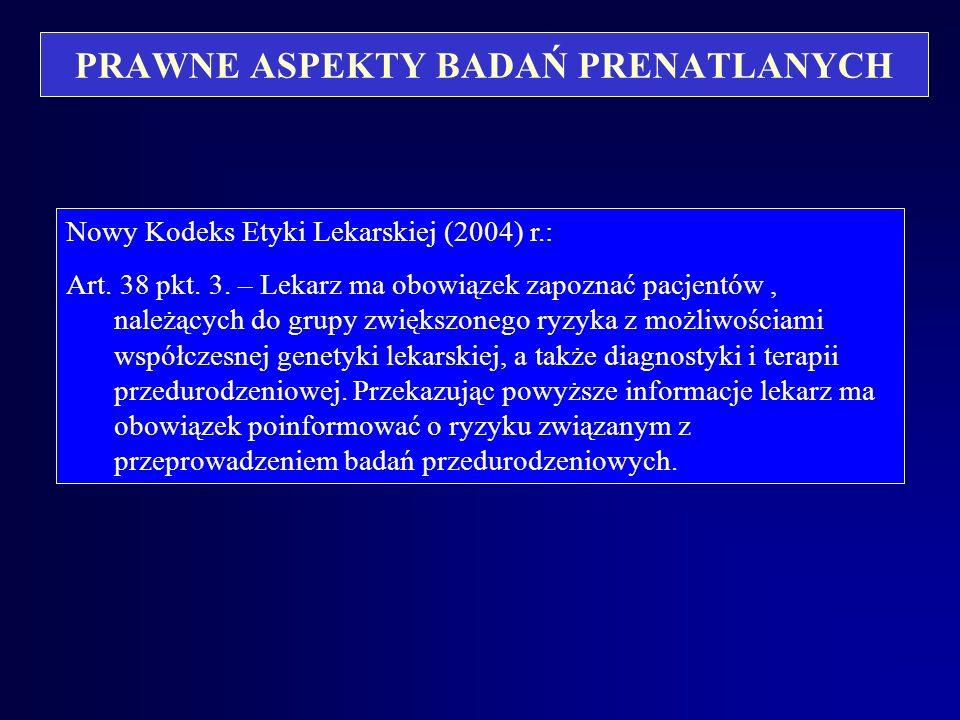 PRAWNE ASPEKTY BADAŃ PRENATLANYCH *Kodeks Etyki Lekarskiej z 1994 r.: Art. 38 pkt. 3. Lekarz ma obowiązek zapoznać pacjentów, należących do grupy zwię