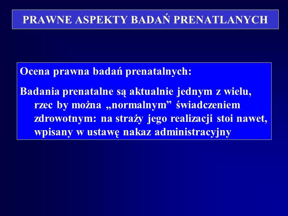 PRAWNE ASPEKTY BADAŃ PRENATLANYCH Art. 39. Podejmując działania lekarskie u kobiety w ciąży lekarz równocześnie odpowiada za zdrowie i życie jej dziec