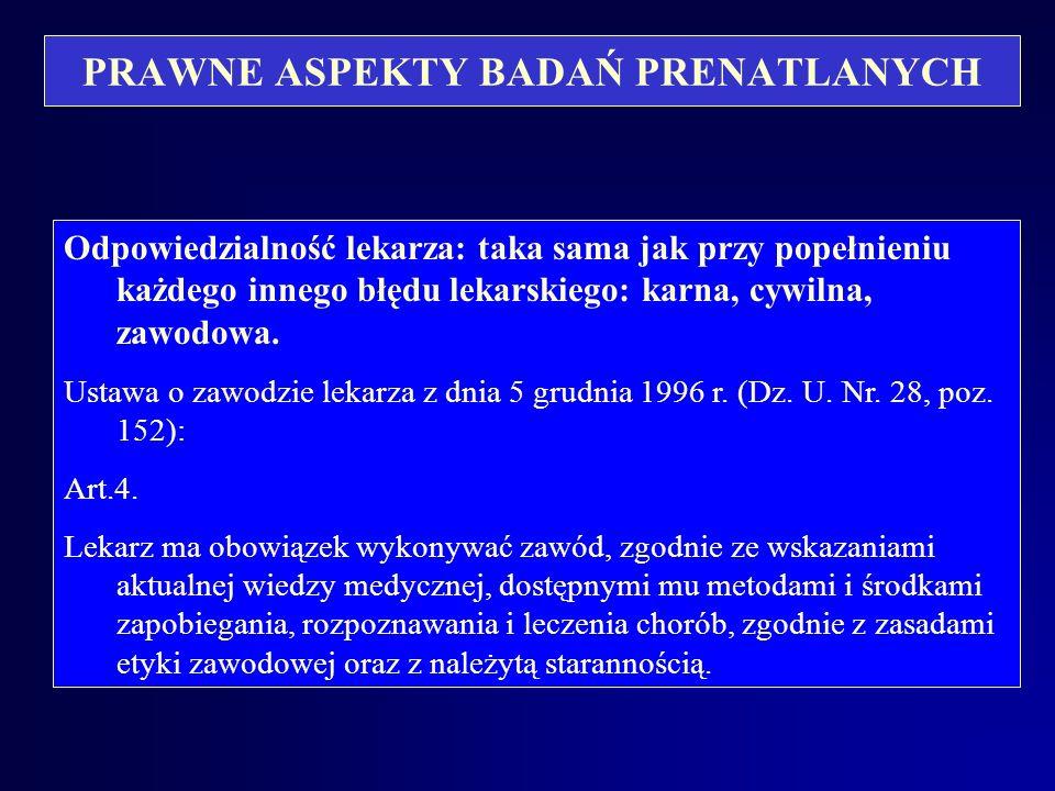 PRAWNE ASPEKTY BADAŃ PRENATLANYCH Jeżeli istnieją wskazania do przeprowadzenia specjalistycznego badania, także prenatalnego i lekarz nie kieruje na n