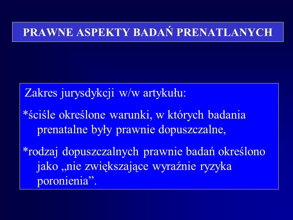 PRAWNE ASPEKTY BADAŃ PRENATLANYCH Stary Kodeks Karny, Art. 23b.: § 1. Dziecko poczęte nie może być przedmiotem działań innych niż te, które służą ochr
