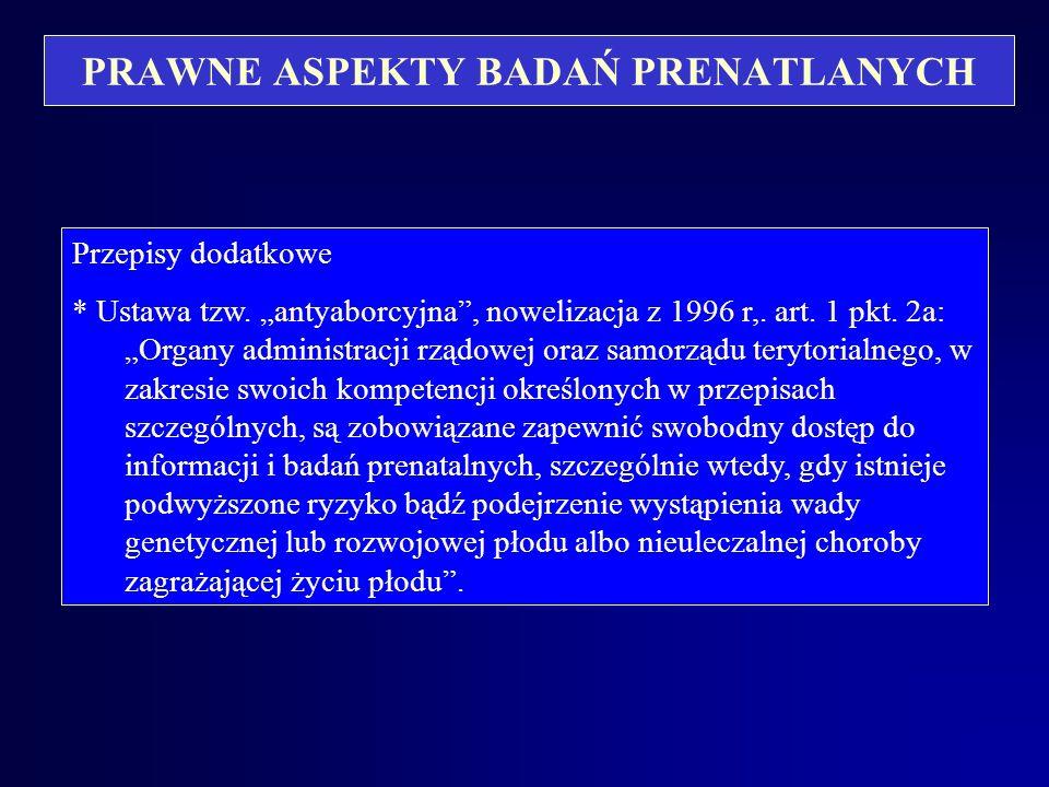 PRAWNE ASPEKTY BADAŃ PRENATLANYCH Art. 157a Kodeksu Karnego: § 1. Kto powoduje uszkodzenia ciała dziecka poczętego lub rozstrój zdrowia, zagrażający j