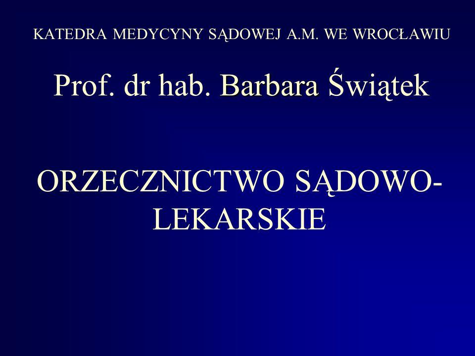 Barbara KATEDRA MEDYCYNY SĄDOWEJ A.M. WE WROCŁAWIU Prof. dr hab. Barbara Świątek ORZECZNICTWO SĄDOWO- LEKARSKIE