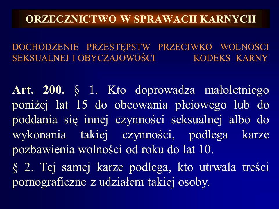 ORZECZNICTWO W SPRAWACH KARNYCH DOCHODZENIE PRZESTĘPSTW PRZECIWKO WOLNOŚCI SEKSUALNEJ I OBYCZAJOWOŚCI KODEKS KARNY Art. 200. § 1. Kto doprowadza małol