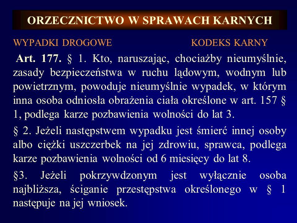 ORZECZNICTWO W SPRAWACH KARNYCH WYPADKI DROGOWE KODEKS KARNY Art. 177. § 1. Kto, naruszając, chociażby nieumyślnie, zasady bezpieczeństwa w ruchu lądo