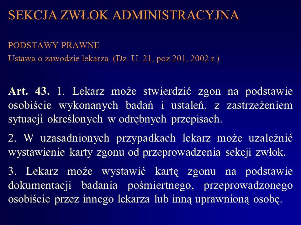 SEKCJA ZWŁOK ADMINISTRACYJNA PODSTAWY PRAWNE Ustawa o zawodzie lekarza (Dz. U. 21, poz.201, 2002 r.) Art. 43. 1. Lekarz może stwierdzić zgon na podsta