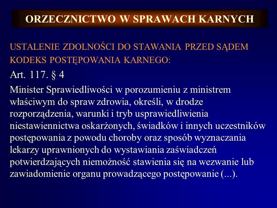 ORZECZNICTWO W SPRAWACH KARNYCH USTALENIE ZDOLNOŚCI DO STAWANIA PRZED SĄDEM KODEKS POSTĘPOWANIA KARNEGO: Art. 117. § 4 Minister Sprawiedliwości w poro