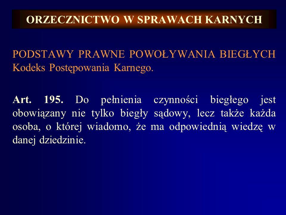ORZECZNICTWO W SPRAWACH KARNYCH PODSTAWY PRAWNE POWOŁYWANIA BIEGŁYCH Kodeks Postępowania Karnego. Art. 195. Do pełnienia czynności biegłego jest obowi