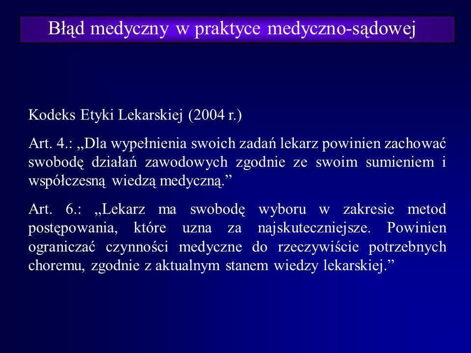Błąd medyczny w praktyce medyczno-sądowej Ustawa o zawodzie lekarza (1997 r.): Art. 4.: Lekarz ma obowiązek wykonywać zawód zgodnie ze wskazaniami akt