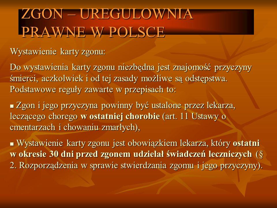 ZGON – UREGULOWNIA PRAWNE W POLSCE Wystawienie karty zgonu: Do wystawienia karty zgonu niezbędna jest znajomość przyczyny śmierci, aczkolwiek i od tej