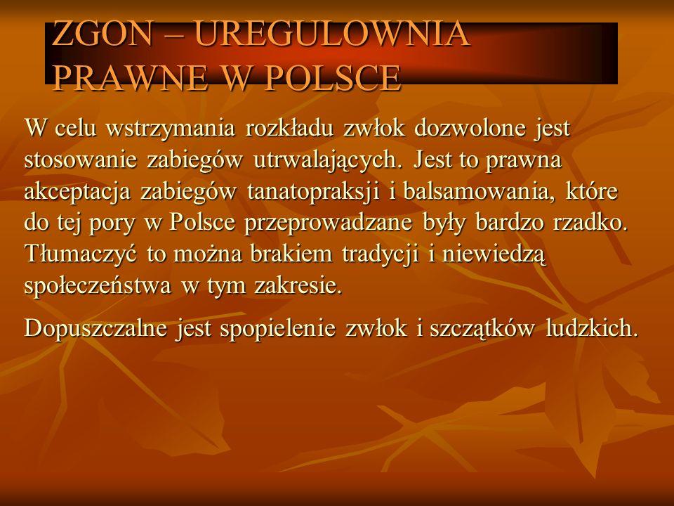 ZGON – UREGULOWNIA PRAWNE W POLSCE W celu wstrzymania rozkładu zwłok dozwolone jest stosowanie zabiegów utrwalających. Jest to prawna akceptacja zabie