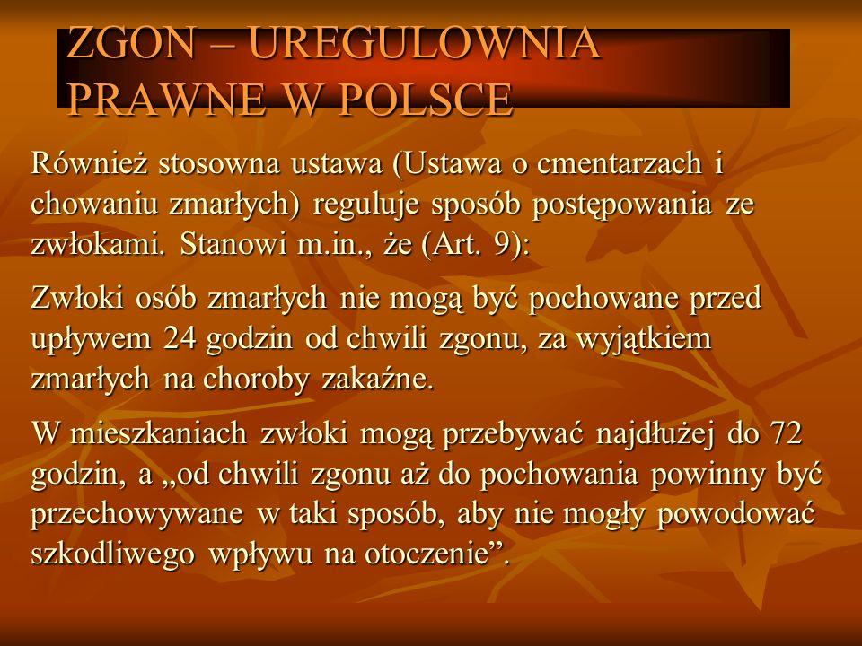ZGON – UREGULOWNIA PRAWNE W POLSCE Również stosowna ustawa (Ustawa o cmentarzach i chowaniu zmarłych) reguluje sposób postępowania ze zwłokami. Stanow