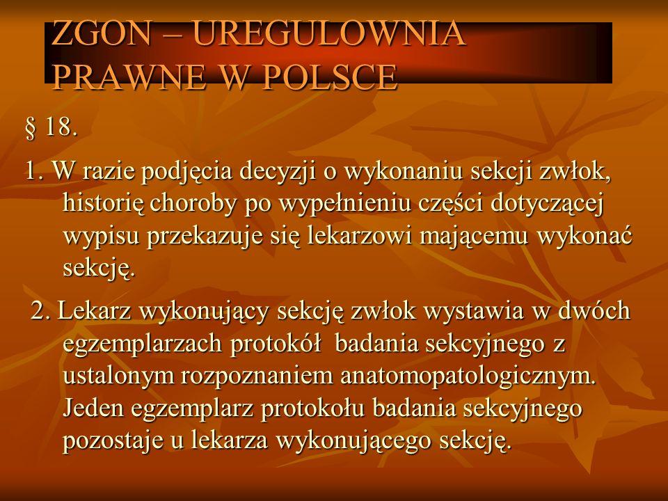 ZGON – UREGULOWNIA PRAWNE W POLSCE § 18. 1. W razie podjęcia decyzji o wykonaniu sekcji zwłok, historię choroby po wypełnieniu części dotyczącej wypis