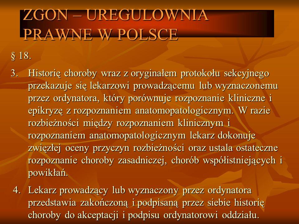 ZGON – UREGULOWNIA PRAWNE W POLSCE § 18. 3.Historię choroby wraz z oryginałem protokołu sekcyjnego przekazuje się lekarzowi prowadzącemu lub wyznaczon