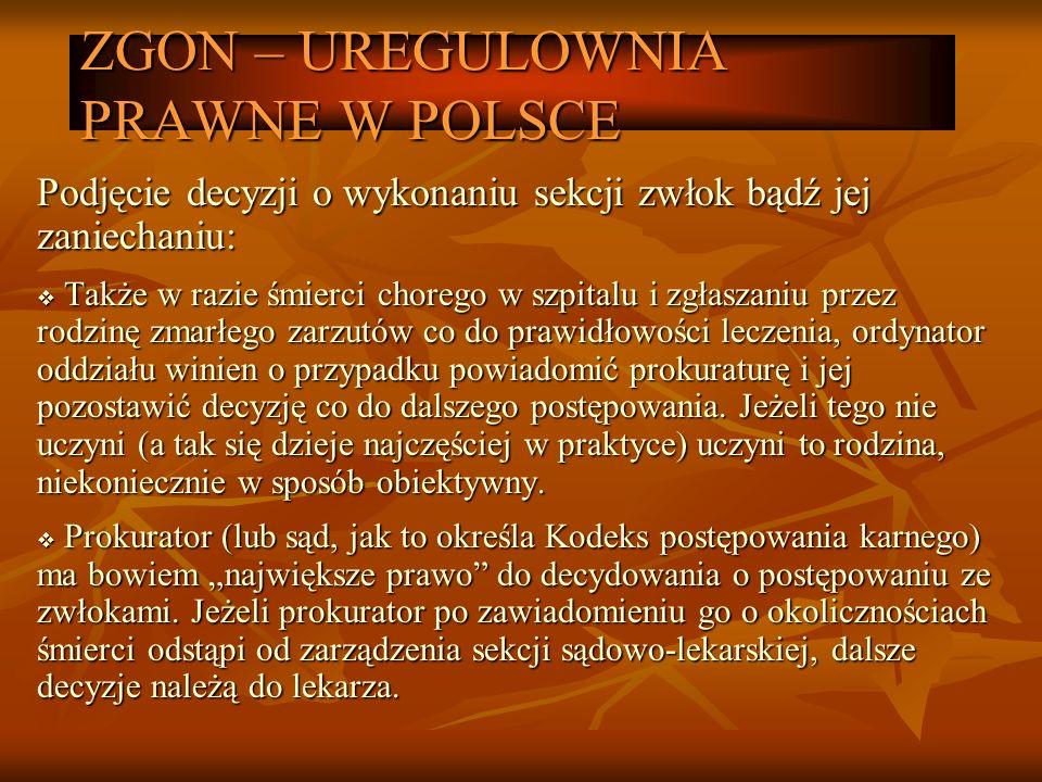 ZGON – UREGULOWNIA PRAWNE W POLSCE Podjęcie decyzji o wykonaniu sekcji zwłok bądź jej zaniechaniu: Także w razie śmierci chorego w szpitalu i zgłaszan
