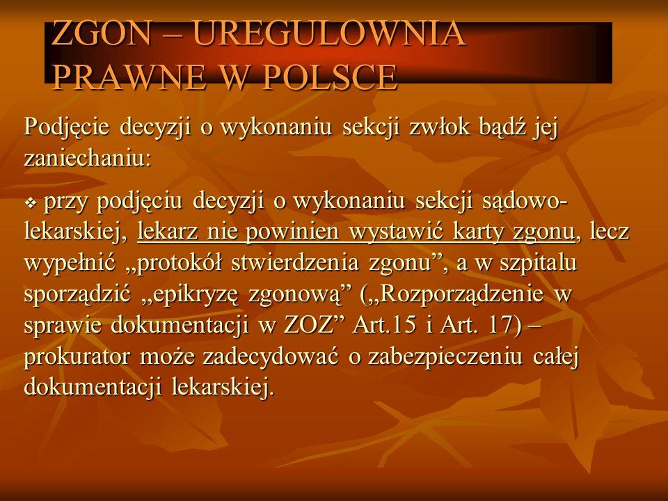 ZGON – UREGULOWNIA PRAWNE W POLSCE Podjęcie decyzji o wykonaniu sekcji zwłok bądź jej zaniechaniu: przy podjęciu decyzji o wykonaniu sekcji sądowo- le
