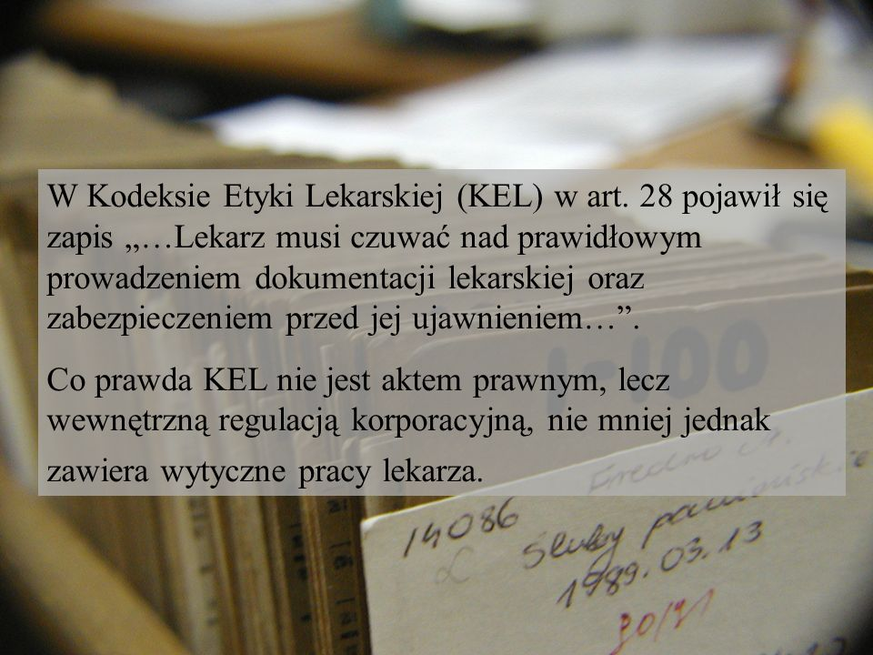 W Kodeksie Etyki Lekarskiej (KEL) w art. 28 pojawił się zapis …Lekarz musi czuwać nad prawidłowym prowadzeniem dokumentacji lekarskiej oraz zabezpiecz