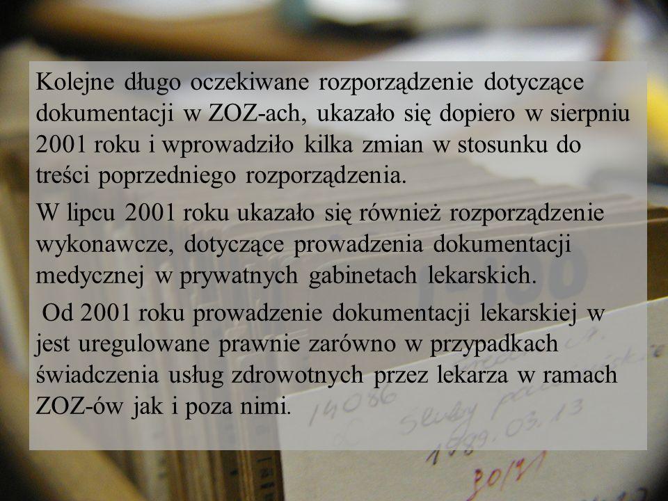 Kolejne długo oczekiwane rozporządzenie dotyczące dokumentacji w ZOZ-ach, ukazało się dopiero w sierpniu 2001 roku i wprowadziło kilka zmian w stosunk