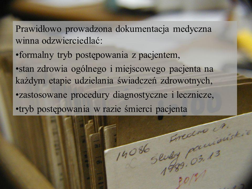 Prawidłowo prowadzona dokumentacja medyczna winna odzwierciedlać: formalny tryb postępowania z pacjentem, stan zdrowia ogólnego i miejscowego pacjenta