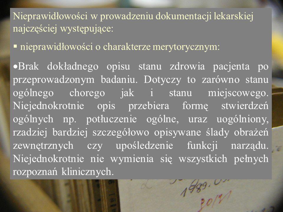 Nieprawidłowości w prowadzeniu dokumentacji lekarskiej najczęściej występujące: nieprawidłowości o charakterze merytorycznym: Brak dokładnego opisu st