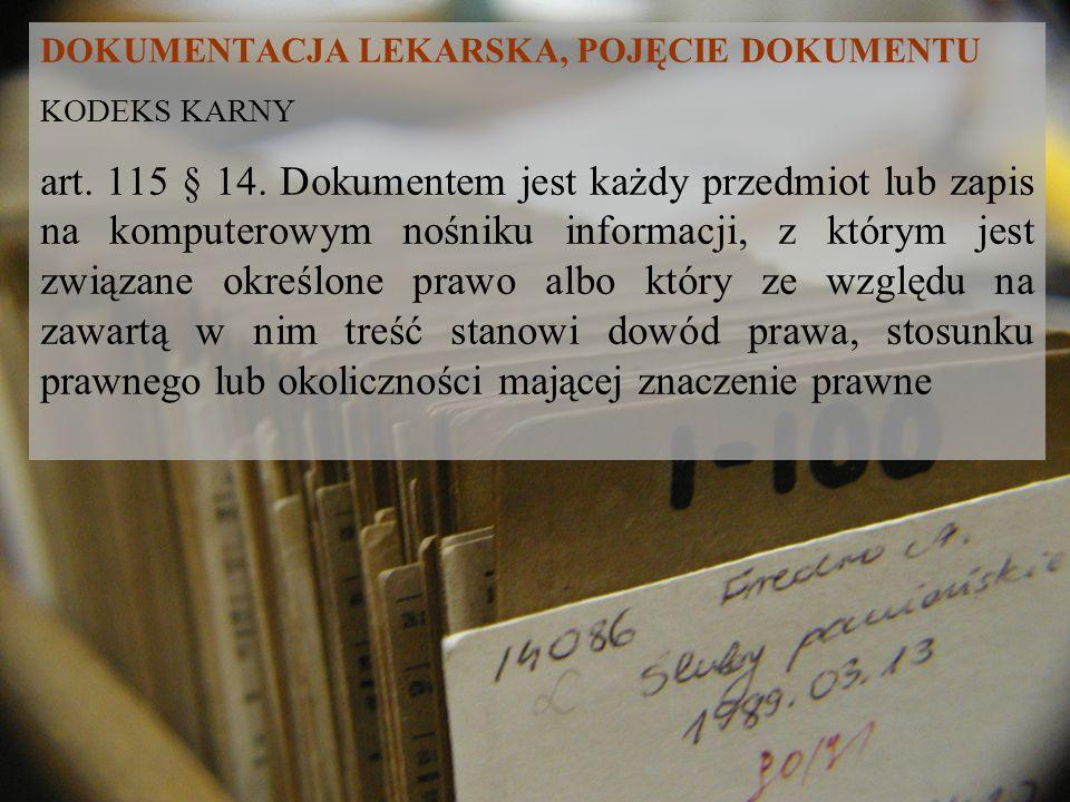 DOKUMENTACJA LEKARSKA, POJĘCIE DOKUMENTU KODEKS KARNY art. 115 § 14. Dokumentem jest każdy przedmiot lub zapis na komputerowym nośniku informacji, z k