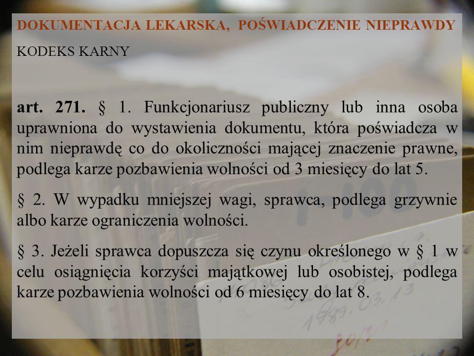 DOKUMENTACJA LEKARSKA, POŚWIADCZENIE NIEPRAWDY KODEKS KARNY art. 271. § 1. Funkcjonariusz publiczny lub inna osoba uprawniona do wystawienia dokumentu