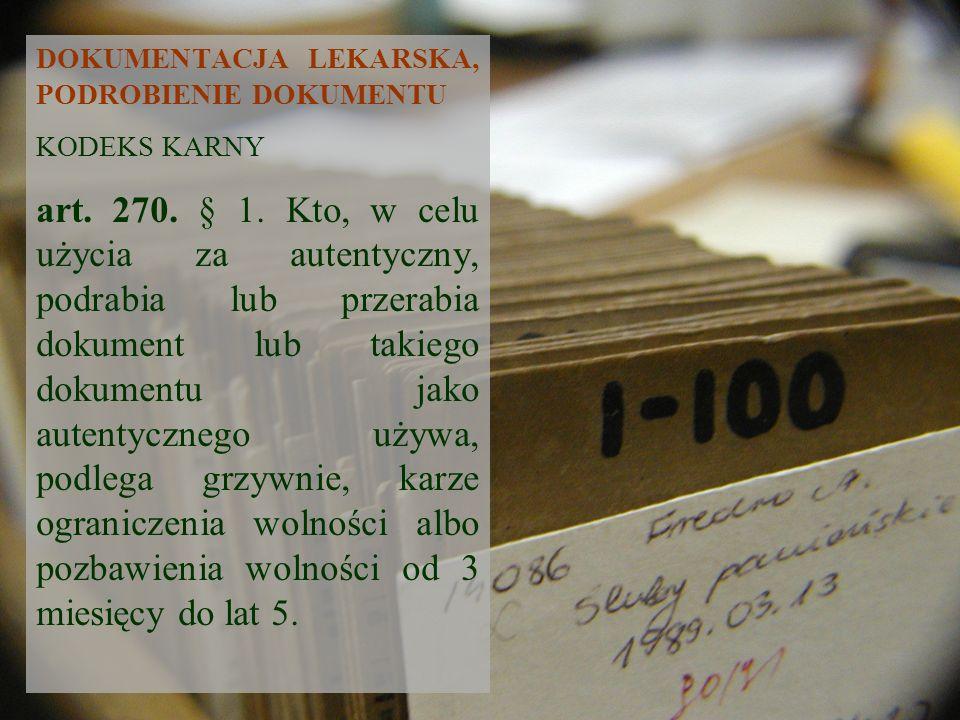 DOKUMENTACJA LEKARSKA, PODROBIENIE DOKUMENTU KODEKS KARNY art. 270. § 1. Kto, w celu użycia za autentyczny, podrabia lub przerabia dokument lub takieg