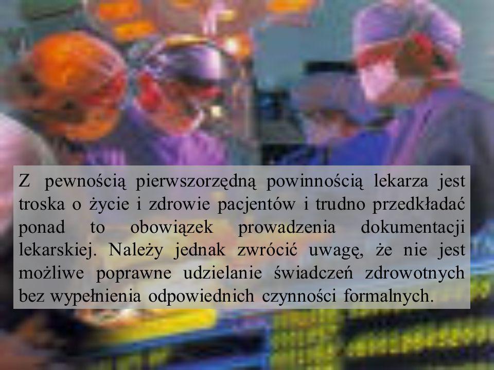 Z pewnością pierwszorzędną powinnością lekarza jest troska o życie i zdrowie pacjentów i trudno przedkładać ponad to obowiązek prowadzenia dokumentacj