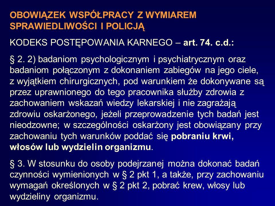 OBOWIĄZEK WSPÓŁPRACY Z WYMIAREM SPRAWIEDLIWOŚCI I POLICJĄ KODEKS POSTĘPOWANIA KARNEGO – Art. 74.: § 1. Oskarżony nie ma obowiązku dowodzenia swej niew