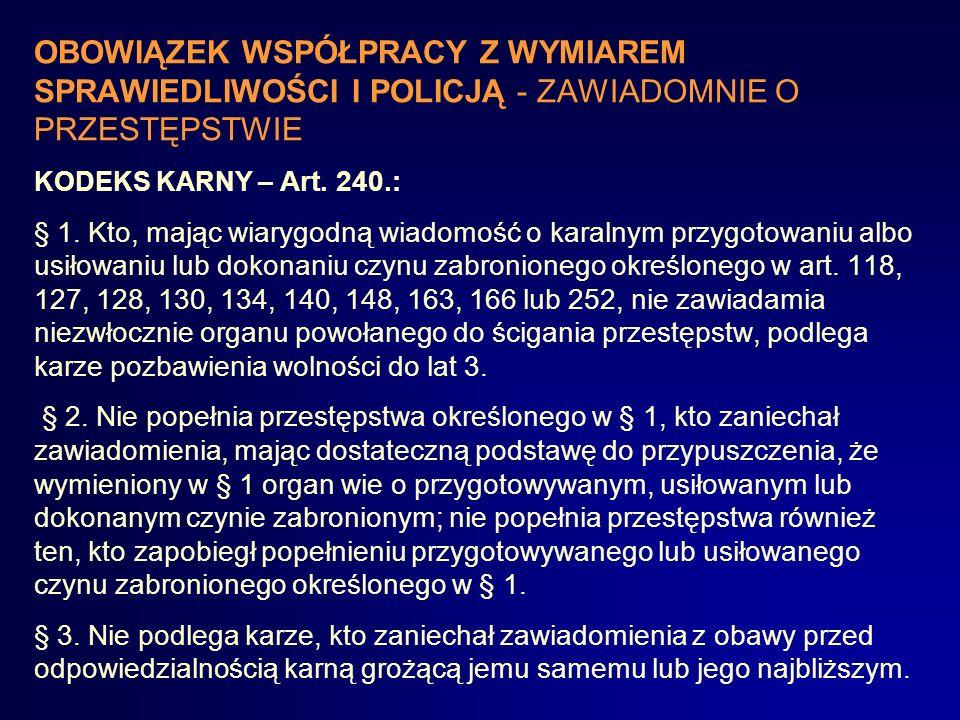 OBOWIĄZEK WSPÓŁPRACY Z WYMIAREM SPRAWIEDLIWOŚCI I POLICJĄ – ZAWIADOMIENIE O PRZESTĘPSTWIE KODEKS POSTĘPOWANIA KARNEGO – Art. 304.: § 1. Każdy dowiedzi