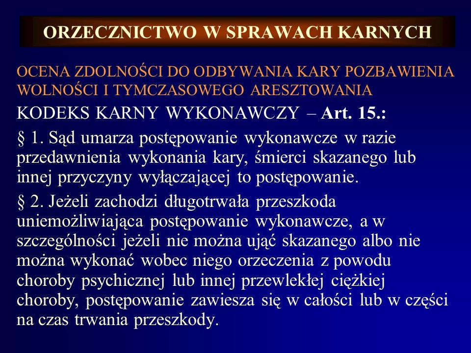 ORZECZNICTWO W SPRAWACH KARNYCH OCENA ZDOLNOŚCI DO ODBYWANIA KARY POZBAWIENIA WOLNOŚCI I TYMCZASOWEGO ARESZTOWANIA KODEKS KARNY WYKONAWCZY – Art. 153.