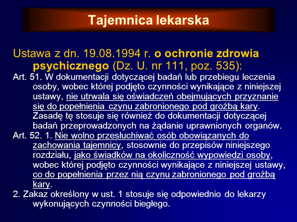 Tajemnica lekarska Ustawa z dn. 19.08.1994 r. o ochronie zdrowia psychicznego (Dz. U. nr 111, poz. 535): Art. 50: 1. Osoby wykonujące czynności wynika