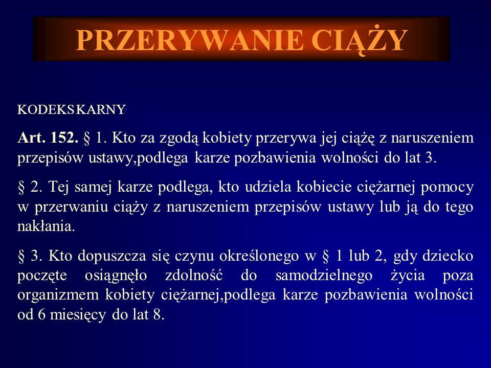 PRZERYWANIE CIĄŻY KODEKS KARNY Art.152. § 1.