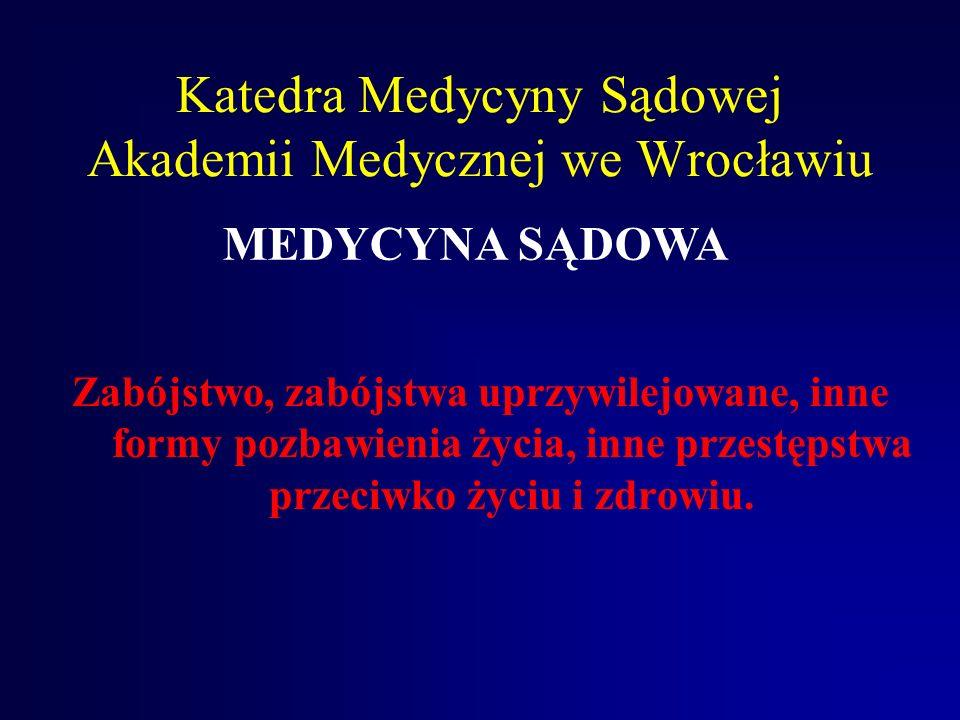 Katedra Medycyny Sądowej Akademii Medycznej we Wrocławiu Zabójstwo, zabójstwa uprzywilejowane, inne formy pozbawienia życia, inne przestępstwa przeciwko życiu i zdrowiu.