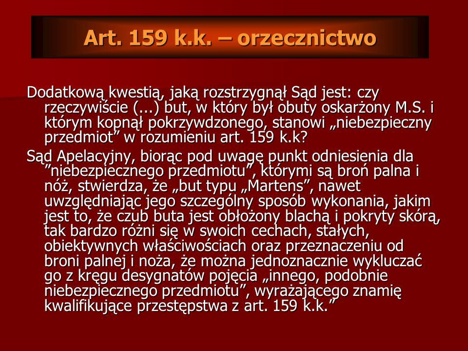 INNE PRZESTĘPSTWA PRZECIWKO ŻYCIU I ZDROWIU Art. 159 k.k. – Pobicie z użyciem niebezpiecznego przedmiotu: Kto, biorąc udział w bójce lub pobiciu człow
