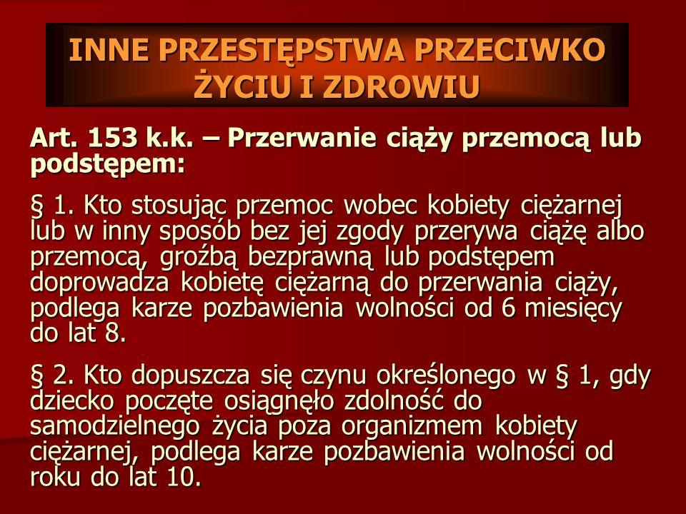 Art. 152 k.k. – Przerwanie ciąży za zgodą kobiety: § 1. Kto za zgodą kobiety przerywa jej ciążę z naruszeniem przepisów ustawy [Ustawa o planowaniu ro