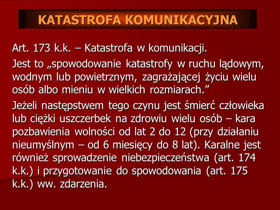 Art. 163 k.k. – Spowodowanie zdarzenia powszechnie niebezpiecznego. Jest to zdarzenie, które zagraża życiu lub zdrowiu wielu osób albo mieniu w wielki