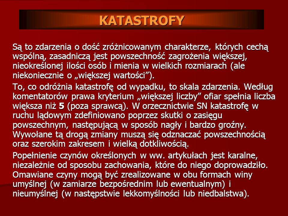 Art. 173 k.k. – Katastrofa w komunikacji. Jest to spowodowanie katastrofy w ruchu lądowym, wodnym lub powietrznym, zagrażającej życiu wielu osób albo