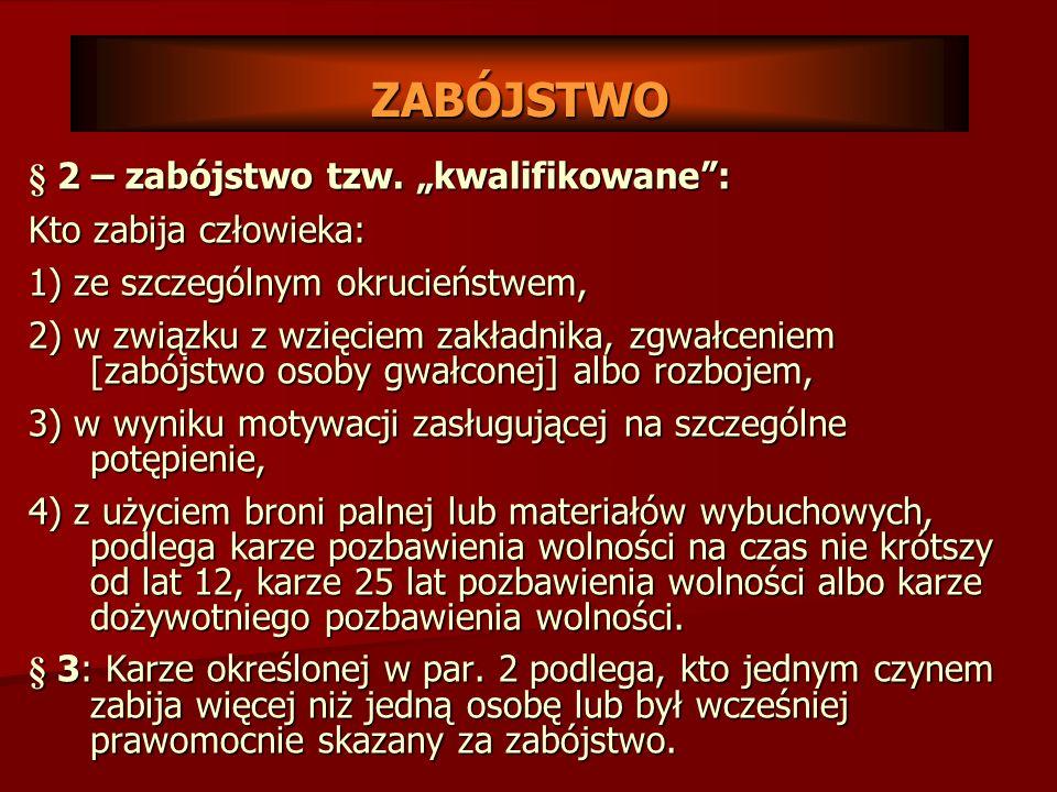 ZABÓJSTWO Pozbawienie życia człowieka to zbrodnia zabójstwa, choć jego formy uwzględnione w kodeksie karnym są różnorodne, aczkolwiek wszystkie karaln
