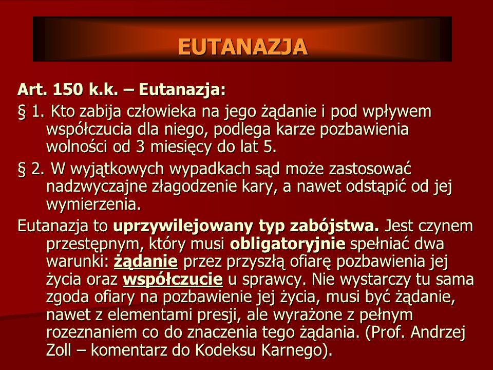 EUTANAZJA Art.150 k.k. – Eutanazja: § 1.
